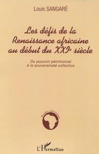 Louis Sangare - Defis de la rennaissance africaine au debut du XXIe siecle : du pouvoir patrimonial a la souverainete collective.