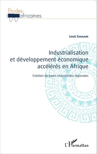 Louis Sangare - Industrialisation et développement économique accélérés en Afrique - Création de bases industrielles régionales.