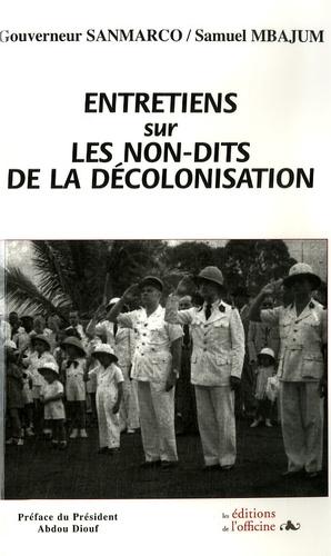Louis Sanmarco et Samuel Mbajum - Entretiens sur les non-dits de la décolonisation - Confidences d'un Administrateur des Colonies.