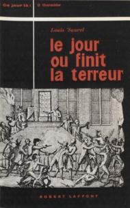 Louis Saurel - Le jour où finit la Terreur - Le neuf thermidor, 27 juillet 1794.