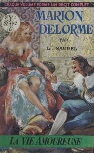 Louis Saurel - Marion Delorme, la courtisane amoureuse.