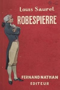 Louis Saurel et Pierre Courtois - Robespierre.