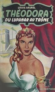 Louis Saurel - Théodora, du lupanar au trône.