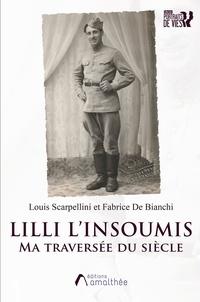 Louis Scarpellini et Fabrice de Bianchi - Lilli l'insoumis - Ma traversée du siècle.