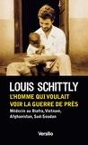 Louis Schittly - L'homme qui voulait voir la guerre de près - Médecin au Biafra, Vietnam, Afghanistan, Sud-Soudan.