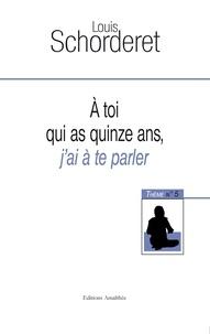 Louis Schorderet - A toi qui as quinze ans, j'ai à te parler - Thème n°5.