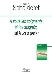 Louis Schorderet - A vous les soignants et les soignés, j'ai à vous parler.