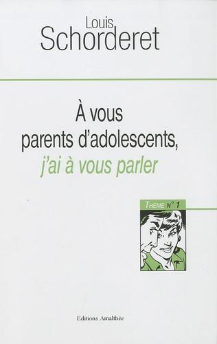 Louis Schorderet - A vous parents d'adolescents, j'ai à vous parler - Thème 1.