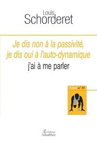 Louis Schorderet - Je dis non à la passivité, je dis oui à l'auto-dynamique j'ai à me parler.
