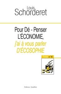 Louis Schorderet - Pour Dé-Penser l'économie, j'ai à vous parler d'écosophie.