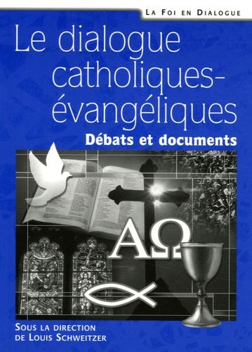 Louis Schweitzer - Le dialogue catholiques-évangéliques - Débats et documents.