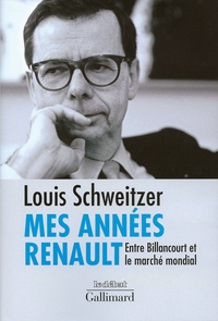 Louis Schweitzer - Mes années Renault - Entre Billancourt et le marché mondial.
