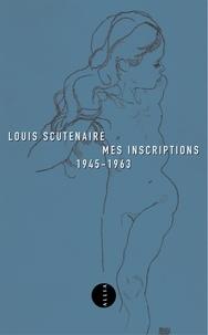 Louis Scutenaire - Mes inscriptions, 1945-1963.