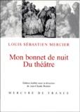 Louis-Sébastien Mercier - Mon bonnet de nuit. Suivi de Du théâtre.