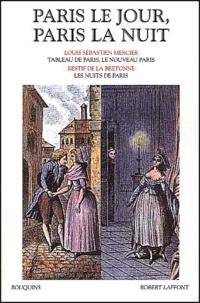 Louis-Sébastien Mercier et Nicolas Rétif de La Bretonne - Paris le jour, Paris la nuit. - Tableau de Paris, le nouveau Paris. Les nuits de Paris.