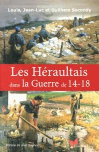 Louis Secondy et Jean-Luc Secondy - Les Héraultais dans la Guerre de 14-18.