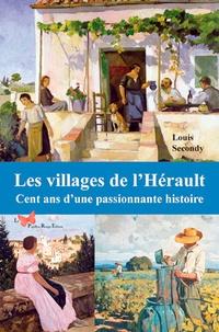 Louis Secondy - Les villages de l'Hérault - Cent ans d'une passionnante histoire.