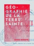 Louis Segond - Géographie de la Terre sainte - Ouvrage dédié aux écoles, aux pensionnats et aux familles.