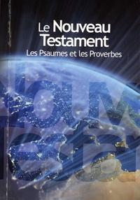 Louis Segond - Le Nouveau Testament - Les Psaumes et les Proverbes.