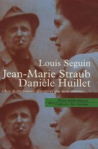 """Louis Seguin - Jean-Marie Straub - Danièle Huillet - """"Aux distraitements désespérés que nous sommes...""""."""