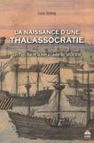 Louis Sicking - La naissance d'une thalassocratie - Les Pays-Bas et la mer à l'aube du Siècle d'or.