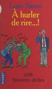 Louis Simon et Catherine Bessonart - À hurler de rire !... - 1 001 histoires drôles.