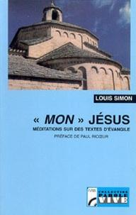 """Louis Simon - """"Mon"""" Jésus - Méditations sur des textes d'Evangile."""