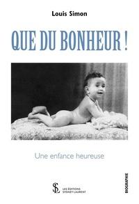 Louis Simon - Que du bonheur ! - Une enfance heureuse.