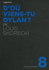 Louis Skorecki - D'où viens-tu Dylan ?.