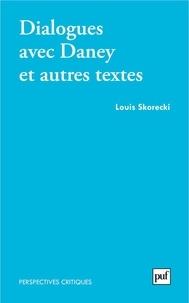 Louis Skorecki - Dialogues avec Daney et autres textes.