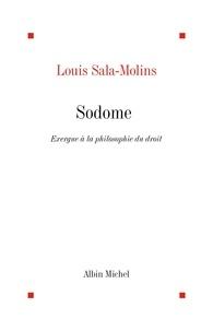 Louis et Louis Sala-Molins - Sodome - Exergue à la philosophie du droit.