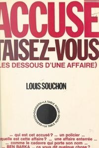 Louis Souchon et Frédéric Pottecher - Accusé, taisez-vous - Les dessous d'une affaire.