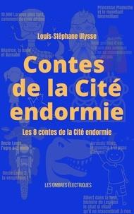 Louis-Stéphane Ulysse - Contes de la Cité endormie - Les 8 contes de la Cité endormie.