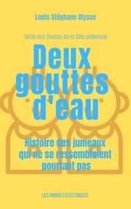 Louis-Stéphane Ulysse - Deux gouttes d'eau - Histoire des jumeaux qui ne se ressemblaient pourtant pas.