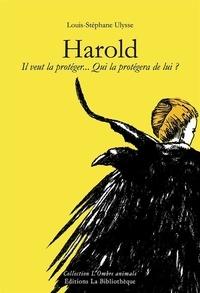 Louis-Stéphane Ulysse - Harold - Il veut la protéger... Qui la protégera de lui ?.