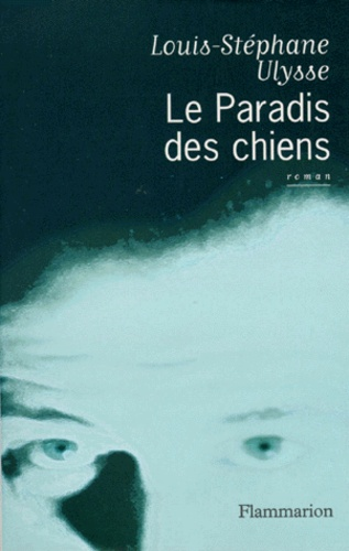 Louis-Stéphane Ulysse - Le paradis des chiens.