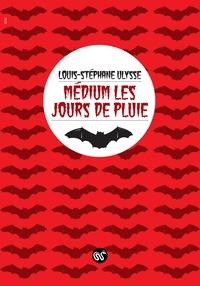 Louis-Stéphane Ulysse - Médium les jours de pluie.