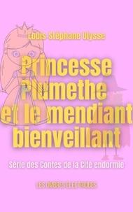 Louis-Stéphane Ulysse - Princesse Plumethe et le mendiant bienveillant.