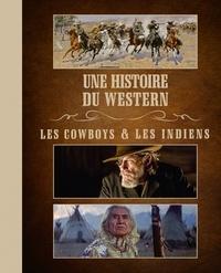 Louis-Stéphane Ulysse - Une histoire du western - Les cowboys & les indiens.