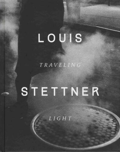 Louis Stettner et Clément Chéroux - Traveling Ligh.
