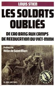 Louis Stien - Les soldats oubliés - De Cao Bang aux camps de rééducation du Viêt-minh.
