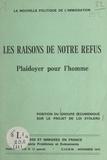 Louis Taravella et Roby Bois - La nouvelle politique de l'immigration, les raisons de notre refus - Plaidoyer pour l'homme. Position du groupe œcuménique sur le projet de loi Stoleru.