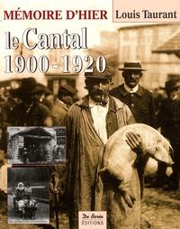 Louis Taurant - Le Cantal, c'était hier 1900-1920 - Avec les cartes postales.