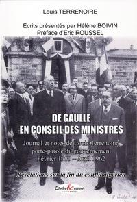 Louis Terrenoire - De Gaulle en conseil des ministres - Journal et notes de Louis Terrenoire, porte-parole du gouvernement février 1960 - avril 1962, révélations sur la fin du conflit algérien.