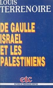 Louis Terrenoire et Georges Montaron - De Gaulle, Israël et les Palestiniens.