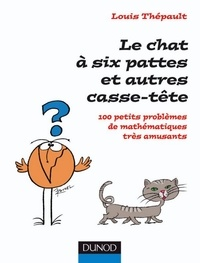 Louis Thépault - Le chat à six pattes et autres casse-tête - 100 petits problèmes mathématiques très amusants.