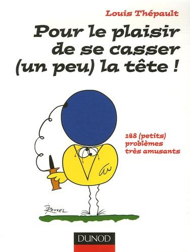 Louis Thépault - Pour le plaisir de sa casser (un peu) la tête ! - 148 (petits) Problèmes très amusants.