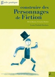 Louis Timbal-Duclaux - Construire des personnages de fiction - Récit, roman, scénario, théâtre.