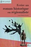 Louis Timbal-Duclaux - Ecrire un roman historique ou régionaliste - Guide pratique.