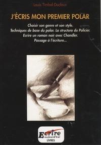 Louis Timbal-Duclaux - J'écris mon premier polar.